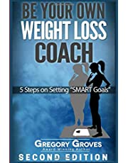 """Be Your Own Weight Loss Coach: 5 STEPS ON SETTING """"SMART GOALS"""" Second edition"""