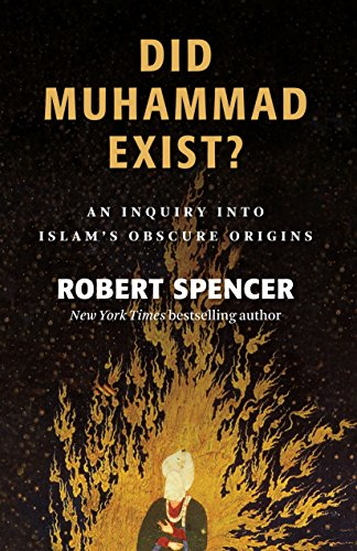 Did Muhammad Exist?: An Inquiry into Islam's Obscure Origins (Place And Date Of Origin Of Christianity)