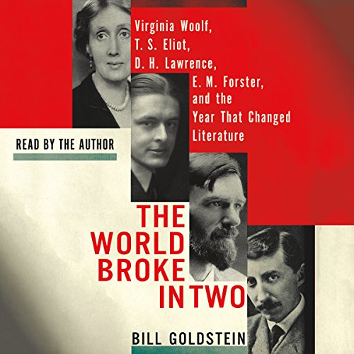 The World Broke in Two: Virginia Woolf, T. S. Eliot, D. H. Lawrence, E. M. Forster and the Year That Changed Literature by Macmillan Audio