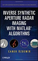 Inverse Synthetic Aperture Radar Imaging With MATLAB Algorithms Front Cover