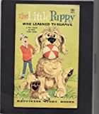 img - for THE LITTLE PUPPY WHO LEARNED TO BEHAVE - A Full Color 32 Page Story Book - Happiness Story Books book / textbook / text book
