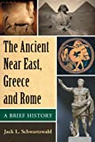 The Ancient near East, Greece and Rome, Jack L. Schwartzwald, 0786478063