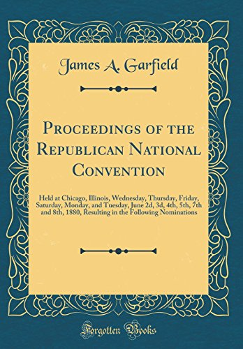 Proceedings of the Republican National Convention: Held at Chicago, Illinois, Wednesday, Thursday, Friday, Saturday, Monday, and Tuesday, June 2d, 3d, ... the Following Nominations (Classic Reprint) - Friday Garfield