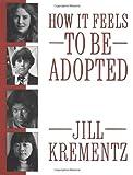 How It Feels to Be Adopted, Jill Krementz, 0394758536