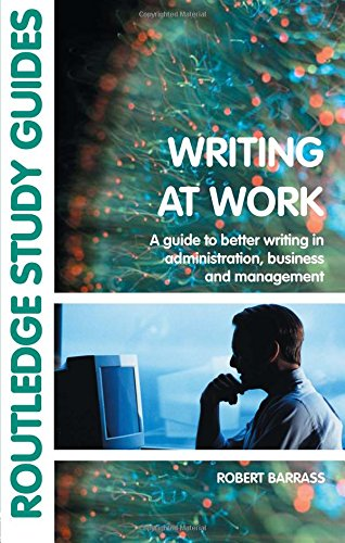 Writing at Work: A Guide to Better Writing in Administration, Business and Management by Routledge