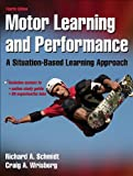 Motor Learning and Performance With Web Study Guide - 4th Edition: A Situation-Based Learning Approach