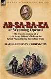 Ab-Sa-Ra-Ka or Wyoming Opened, Margaret Irvin Carrington, 0857069233