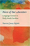 Voices of Our Ancestors : Language Contact in Early South Carolina, Nichols, Patricia Causey, 1570037752
