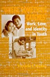 Where Something Catches : Work, Love, and Identity in Youth, Munoz, Victoria I., 0791426866