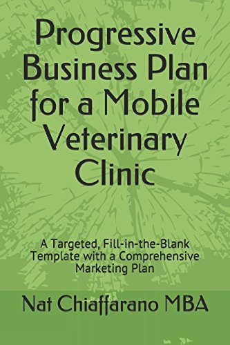 Shop online Progressive Business Plan for Mobile Veterinary Clinic: Targeted, Fill- -the-Blank Template with Comprehensive Marketing