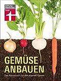 Gemüse anbauen. Das Praxisbuch für den eigenen Garten