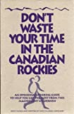 img - for Don't Waste Your Time in the Canadian Rockies: An Opinionated Hiking Guide to Help You Get the Most from This Magnificent Wilderness book / textbook / text book