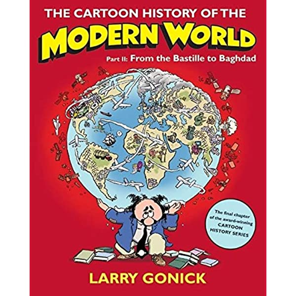 The Cartoon History Of The Modern World Part 2 From The Bastille To Baghdad Gonick Larry 9780060760083 Amazon Com Books