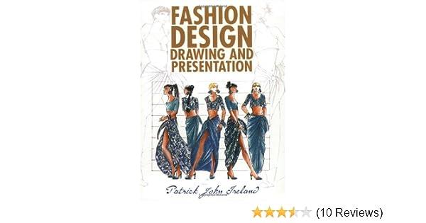 Fashion Design Drawing And Presentation Ireland Patrick John 9780713435191 Amazon Com Books