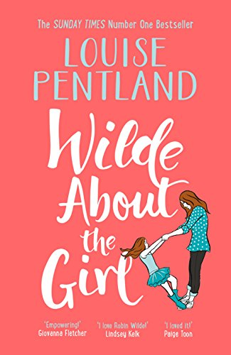 Wilde About The Girl: Sunday Times NUMBER ONE BESTSELLER Louise Pentland is back!