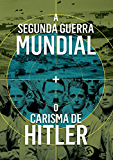 Entendendo a Segunda Guerra Mundial: A Segunda Guerra Mundial e O carisma de Adolf Hitler (Portuguese Edition)