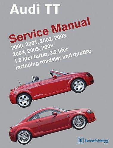 audi tt service manual 2000 2001 2002 2003 2004 2005 2006 rh amazon com Haynes Shop Manual Audi TT 2002 Audi TT Owner's Manual