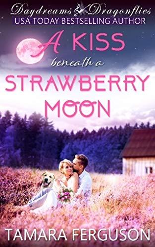 A KISS BENEATH A STRAWBERRY MOON (Daydreams & Dragonflies Rock