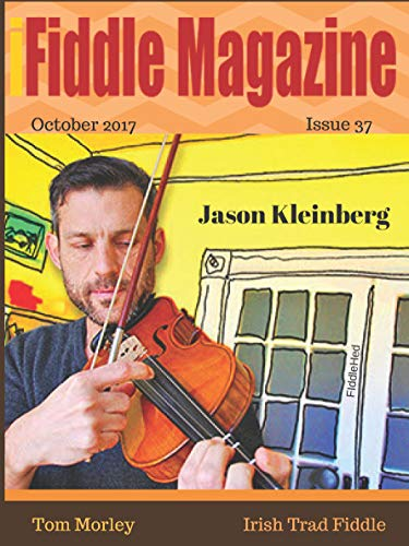 iFIDDLE Magazine [ Issue 37, Feb. 2017 ] Jason Kleinberg (FiddleHed) on cover (For people who love fiddle music; Brand new tune, The Shannon Breeze taught by Irish Fiddler , Tom Morley): FiddleHed