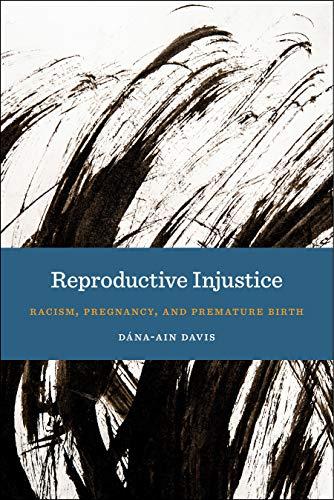 Reproductive Injustice: Racism, Pregnancy, and Premature Birth (Anthropologies of American Medicine: - medicalbooks.filipinodoctors.org