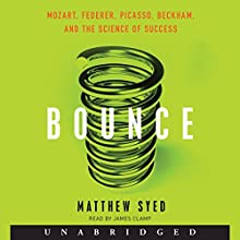 Bounce : Mozart, Federer, Picasso, Beckham, and the Science of Success Audiobook by Matthew Syed Narrated by James Clamp
