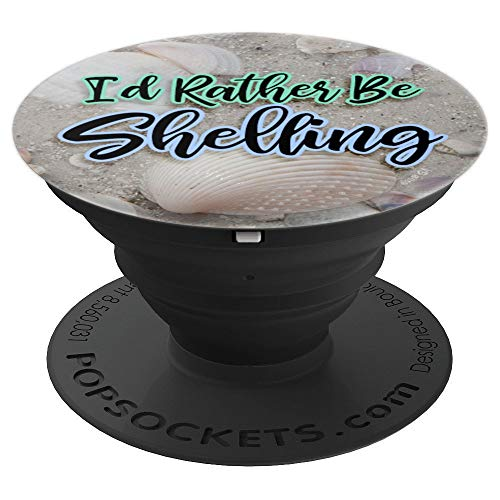 I'd Rather Be Shelling Sea Shells Beach Shelling - PopSockets Grip and Stand for Phones and Tablets