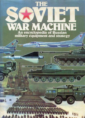 Soviet War Machine: An Encyclopaedia of Russian Military Equipment and Strategy (A Salamander book)