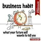 Business Habit: 2 Manuscripts: What Your Future Self Wants to Tell You (Daily Habits That Make or Break Your Dreams, Self-Sabotage: Do You Want to Fail? Because That's How You Fail) Hörbuch von  Staff of Entrepreneurist Gesprochen von: T. J. Thomas