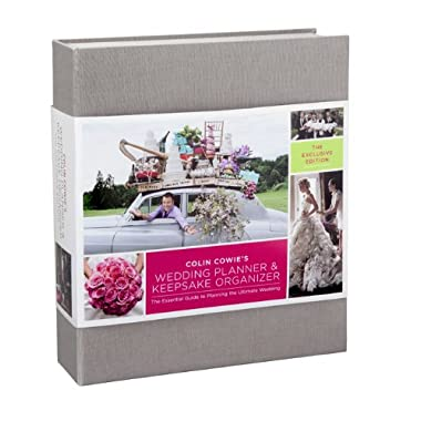 Colin Cowie's Wedding Planner & Keepsake Organizer: The Exclusive Edition: The Essential Guide To Planning The Ultimate Wedding