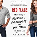 Red Flags: How to Spot Frenemies, Underminers, and Toxic People in Your Life Audiobook by Wendy L. Patrick Narrated by Wendy L. Patrick