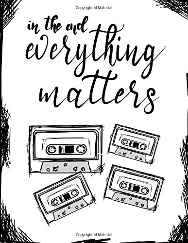 "In The End, Everything...;""13 Reasons Why"" Fan Gift/Notebook/Journal: 13RW Fan Gift/Notebook/Journal; 100+Lined Pages For Writing/Doodling (13 Reasons Why Fandom Notebooks) (Volume 2)"