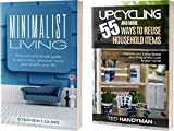 Minimalist living: Practical and simple guide to spend less, declutter home and simplify your life AND Upcycling:  55 and more ways to Reuse Household Items: Improve your Living Space and more!