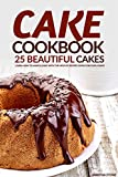 Cake Cookbook - 25 Beautiful Cakes: Learn How to Make a Cake with The Help of Recipes Given for Cool Cakes