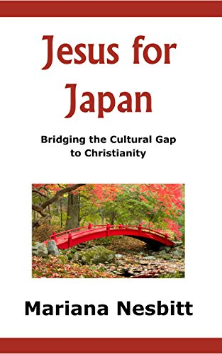 Maria Japan - Jesus for Japan: Bridging the Cultural Gap to Christianity (Bridging the Cultural Gap to Christianity in Japan Book 1)
