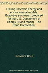 Linking uncertain energy and environmental models: Executive summary : prepared for the U.S. Department of Energy ([Rand report] - The Rand Corporation)