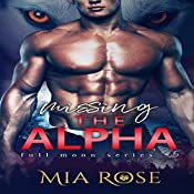 Missing the Alpha: Full Moon Series, Book 5 | Mia Rose