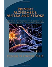 Prevent Alzheimer's, Autism and Stroke: With 7-Supplements, 7-Lifestyle Choices, and a Dissolved Mineral