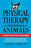 Physical Therapy and Rehabilitation for Animals, Susan E. Davis, 0989275000