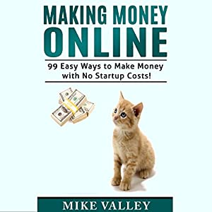 Making Money Online: 99 Easy Ways to Make Money with No Startup Costs! Audiobook