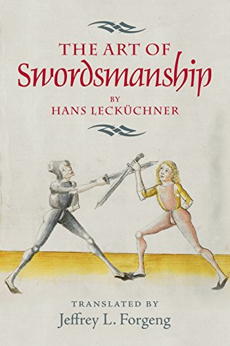 Medieval Armour And Weapons - The Art of Swordsmanship by Hans Lecküchner (Armour and Weapons)