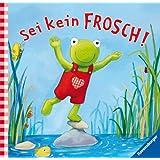 Sei kein Frosch!: Geschenkbuch (Fridolin Frosch)