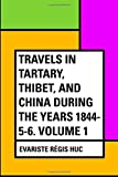 img - for Travels in Tartary, Thibet, and China during the years 1844-5-6. Volume 1 book / textbook / text book