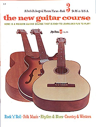 The New Guitar Course, Bk 3: Here Is a Modern Guitar Course That Is Easy to Learn and Fun to Play!