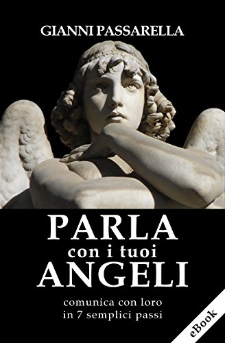 PARLA CON I TUOI ANGELI: Comunica con loro in 7 semplici passi (Italian Edition)