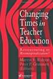 Changing Times In Teacher Education: Restructuring Or Reconceptualising?, , 075070182X
