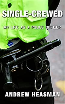 Single-Crewed: My Life as a Police Officer (The Memoir Series Book 2) by [Heasman, Andrew]