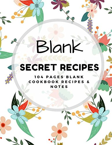 Blank Secret Recipes: 104 pages Blank Cookbook Recipes & Notes (My Secret Recipes Gift) (Volume 1) by Frances Seals