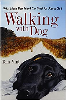 Book Walking with Dog: What Man's Best Friend Can Teach Us About God