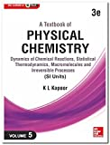 A Textbook of Physical Chemistry, Dynamics of Chemical Reactions, Statistical Thermodynamics, Macromolecules and Irreversible Processes - Vol. 5 (SI Units)