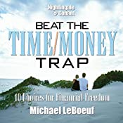 Beat the Time/Money Trap: 10 Choices for Financial Freedon | Michael LeBoeuf